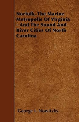 Norfolk, The Marine Metropolis Of Virginia - And The Sound And River Cities Of North Carolina