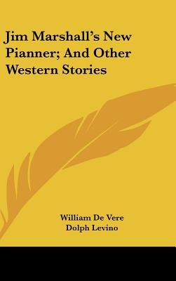 Jim Marshall's New Pianner; And Other Western Stories