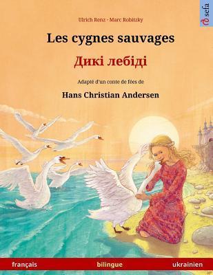 Les cygnes sauvages – Diki laibidi. Livre bilingue pour enfants adapté d'un conte de fées de Hans Christian Andersen (français – ukrainien)