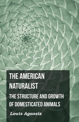 The American Naturalist - The Structure and Growth of Domesticated Animals