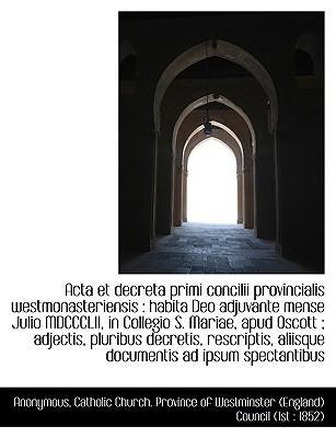ACTA Et Decreta Primi Concilii Provincialis Westmonasteriensis