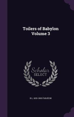 Toilers of Babylon Volume 3
