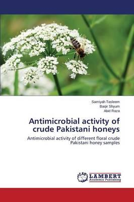 Antimicrobial activity of crude Pakistani honeys