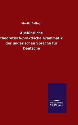 Ausführliche theoretisch-praktische Grammatik der ungarischen Sprache für Deutsche