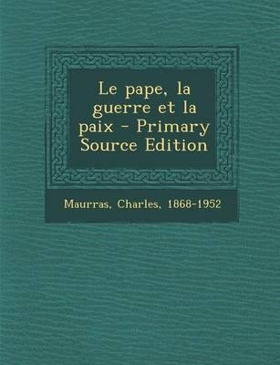Le Pape, La Guerre Et La Paix - Primary Source Edition