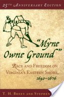 """""""Myne Owne Ground"""" : Race and Freedom on Virginia's Eastern Shore, 1640-1676"""
