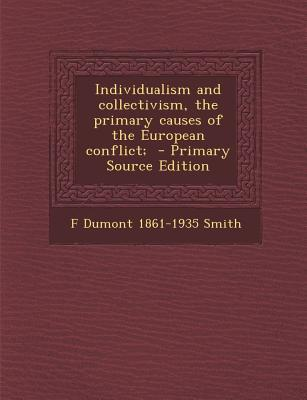 Individualism and Collectivism, the Primary Causes of the European Conflict; - Primary Source Edition