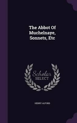 The Abbot of Muchelnaye, Sonnets, Etc