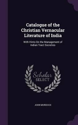 Catalogue of the Christian Vernacular Literature of India