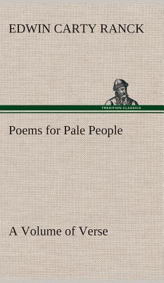 Poems for Pale People A Volume of Verse