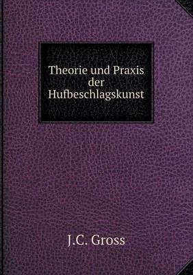 Theorie Und Praxis Der Hufbeschlagskunst