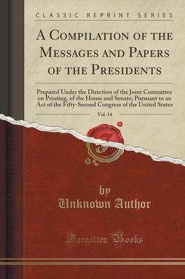 A Compilation of the Messages and Papers of the Presidents, Vol. 14