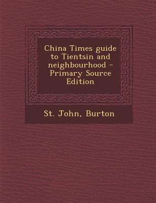China Times Guide to Tientsin and Neighbourhood - Primary Source Edition