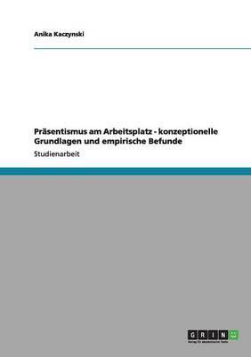 Präsentismus am Arbeitsplatz - konzeptionelle Grundlagen und empirische Befunde