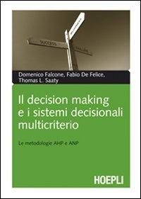 Il decision making e i sistemi decisionali multicriterio. Le metodologie AHP e ANP