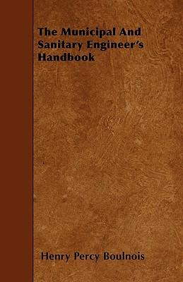 The Municipal And Sanitary Engineer's Handbook