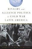 Rivalry and Alliance Politics in Cold War Latin America