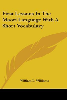 First Lessons in the Maori Language With a Short Vocabulary