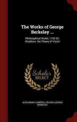 The Works of George Berkeley .