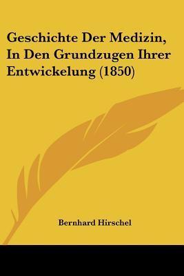 Geschichte Der Medizin, in Den Grundzugen Ihrer Entwickelung (1850)