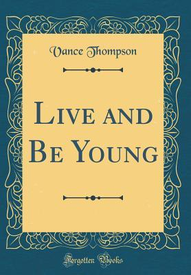 Live and Be Young (Classic Reprint)