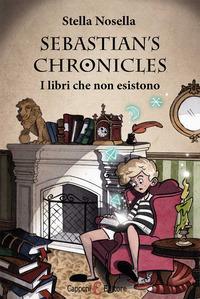 Sebastian chronicles. I libri che non esistono