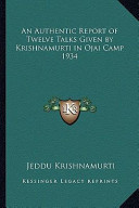 An Authentic Report of Twelve Talks Given by Krishnamurti in Ojai Camp 1934
