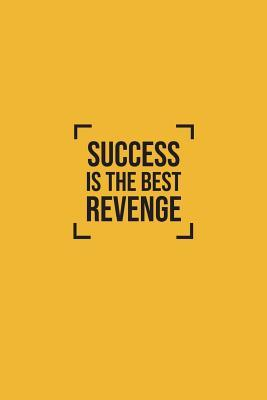 Success Is The Best ...