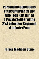 Personal Recollections of the Civil War by One Who Took Part in It As a Private Soldier in the 21st Volunteer Regiment of Infantry From