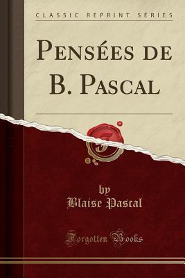 Pensées de B. Pascal (Classic Reprint)
