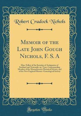 Memoir of the Late John Gough Nichols, F. S. A
