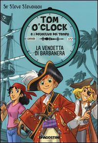 La vendetta di Barbanera. Tom O'Clock e i detective del tempo. Ediz. illustrata