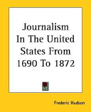 Journalism In The United States From 1690 To 1872