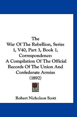 The War of the Rebellion, Series 1, V40, Part 3, Book 1, Correspondence