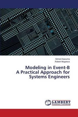 Modeling in Event-B a Practical Approach for Systems Engineers