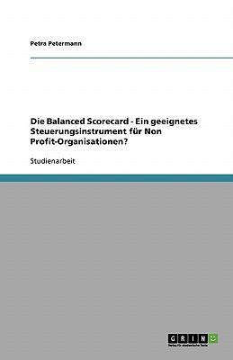 Die Balanced Scorecard - Ein geeignetes Steuerungsinstrument für Non Profit-Organisationen?