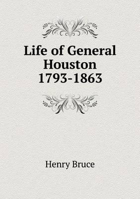 Life of General Houston 1793-1863