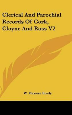 Clerical and Parochial Records of Cork, Cloyne and Ross V2