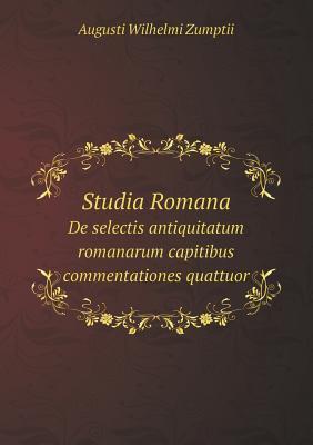 Studia Romana de Selectis Antiquitatum Romanarum Capitibus Commentationes Quattuor