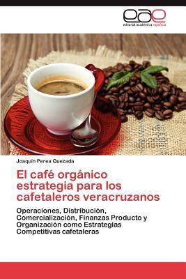 El café orgánico estrategia para los cafetaleros veracruzanos