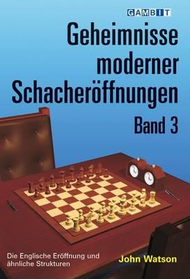 Geheimnisse Moderner Schacheroffnungen Band 3