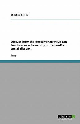 Discuss how the descent narrative can function as a form of political and/or social dissent!