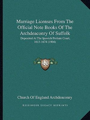 Marriage Licenses from the Official Note Books of the Archdeaconry of Suffolk