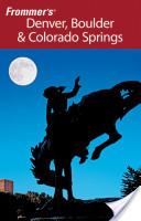 Frommer's Denver, Boulder and Colorado Springs