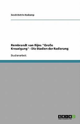 "Rembrandt van Rijns ""Große Kreuzigung"" - Die Stadien der Radierung"