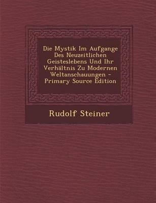 Die Mystik Im Aufgange Des Neuzeitlichen Geisteslebens Und Ihr Verhaltnis Zu Modernen Weltanschauungen - Primary Source Edition