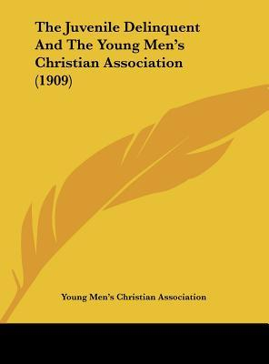 The Juvenile Delinquent and the Young Men's Christian Association (1909)