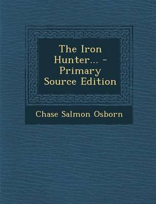 The Iron Hunter... - Primary Source Edition