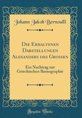 Die Erhaltenen Darstellungen Alexanders des Grossen