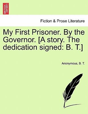 My First Prisoner. By the Governor. [A story. The dedication signed